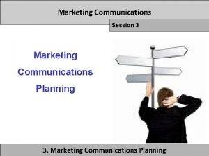 Marketing Communications Session 3 Marketing Communications Planning 3
