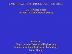 EARTHQUAKE EFFECTS ON TALL BUILDINGS Dr Ravindra Nagar