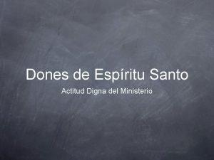 Dones de Espritu Santo Actitud Digna del Ministerio