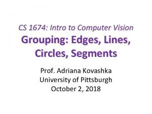 CS 1674 Intro to Computer Vision Grouping Edges