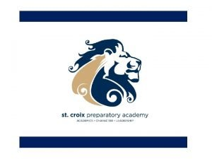 Our Mission St Croix Preparatory Academy will develop