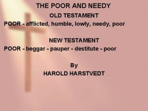 THE POOR AND NEEDY OLD TESTAMENT POOR afflicted