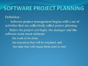 SOFTWARE PROJECT PLANNING Definition Software project management begins