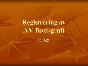 Registrering av AVfistelgraft 111021 Ls alltid hjlptexterna AVfistelGraft