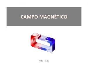 CAMPO MAGNTICO Mila 2017 Campo Magntico NDICE T8
