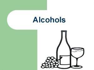 Alcohols Alcohols l l l Methanol CH 3