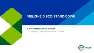 VEILIGHEID 2020 STANDDOWN NAAM PRESENTATOR HIER INVOEGEN DATUM