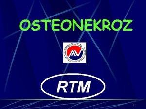 OSTEONEKROZ RTM 1 TANIM Kemiin kanlanmasnn bozulmas sonucu