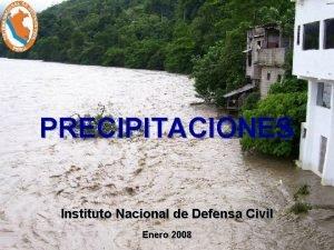 PRECIPITACIONES Instituto Nacional de Defensa Civil Enero 2008