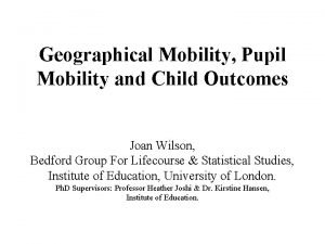 Geographical Mobility Pupil Mobility and Child Outcomes Joan