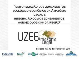 UNIFORMIZAO DOS ZONEAMENTOS ECOLGICOECONMICO DA AMAZNIA LEGAL E