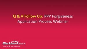 Q A Follow Up PPP Forgiveness Application Process