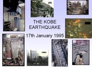 THE KOBE EARTHQUAKE 17 th January 1995 WHERE