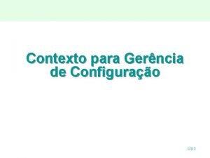 Contexto para Gerncia de Configurao 1113 Gerncia de