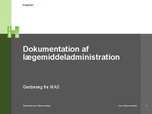 Psykiatri Dokumentation af lgemiddeladministration Genbesg fra IKAS Titelbeskrivelse
