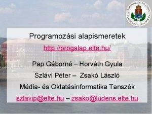 Programozsi alapismeretek http progalap elte hu Pap Gborn