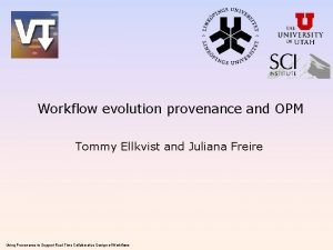 Workflow evolution provenance and OPM Tommy Ellkvist and