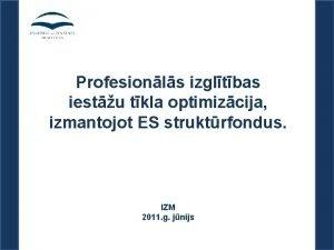 Profesionls izgltbas iestu tkla optimizcija izmantojot ES struktrfondus
