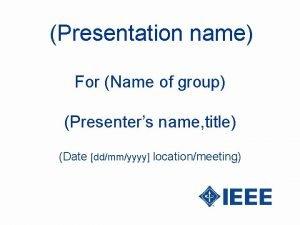 Presentation name For Name of group Presenters name