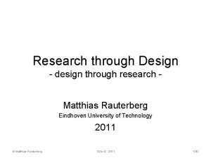 Research through Design design through research Matthias Rauterberg