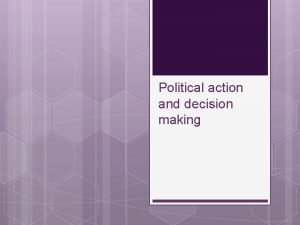 Political action and decision making Syllabus Political action