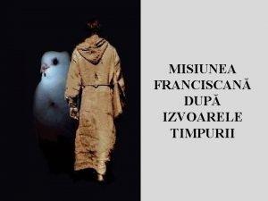 MISIUNEA FRANCISCAN DUP IZVOARELE TIMPURII Regula franciscan este