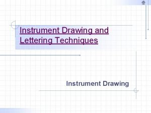 Instrument Drawing and Lettering Techniques Instrument Drawing Instrument