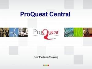 Pro Quest Central New Platform Training Pro Quest