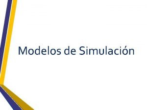 Modelos de Simulacin Existen distintos modelos de simulacin
