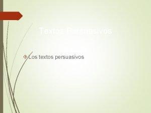 Textos Persuasivos Los textos persuasivos Los textos persuasivos