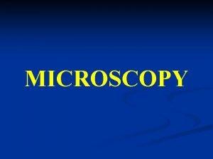 MICROSCOPY n Microscopy is the technical field of