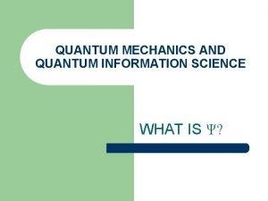 QUANTUM MECHANICS AND QUANTUM INFORMATION SCIENCE WHAT IS