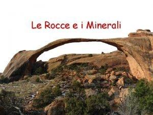 Le Rocce e i Minerali Le Rocce Che