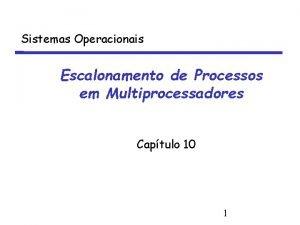 Sistemas Operacionais Escalonamento de Processos em Multiprocessadores Captulo