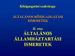 Kzigazgatsi szakvizsga LTALNOS KZIGAZGATSI ISMERETEK II rsz LTALNOS