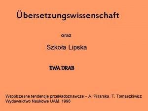 bersetzungswissenschaft oraz Szkoa Lipska EWA DRAB Wspczesne tendencje