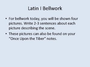 Latin I Bellwork For bellwork today you will