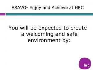 BRAVO Enjoy and Achieve at HRC You will
