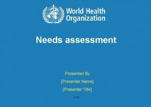 Needs assessment Presented By Presenter Name Presenter Title