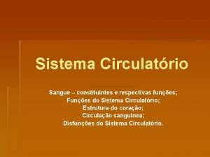 Sistema Circulatrio Sangue constituintes e respectivas funes Funes