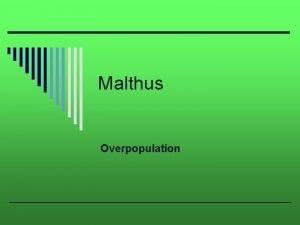 Malthus Overpopulation Malthus o Thomas Malthus n n