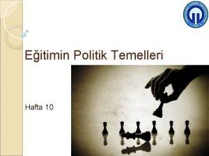 Eitimin Politik Temelleri Hafta 10 1 erik Politika