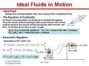 Ideal Fluids in Motion Ideal Fluid Steady Flow