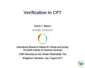 Verification in CPT Simon J Mason simoniri columbia