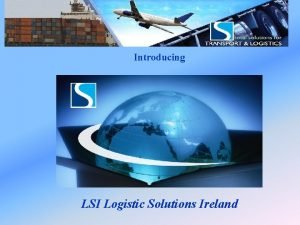 LSI Logistic Solutions Ireland Introducing LSI Logistic Solutions