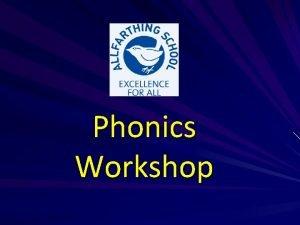 Phonics Workshop What is Phonics Phonics is linking