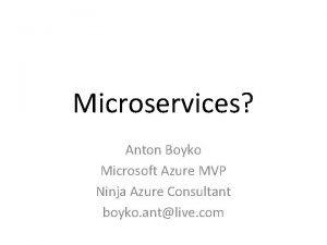 Microservices Anton Boyko Microsoft Azure MVP Ninja Azure