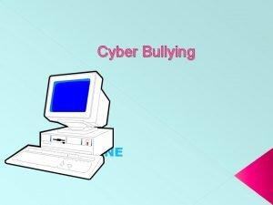 Cyber Bullying 1 ONLINE ONLINE Bullying behaviour is