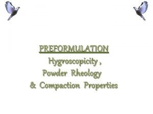 PREFORMULATION Hygroscopicity Powder Rheology Compaction Properties Powders as