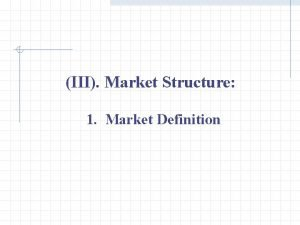 III Market Structure 1 Market Definition III Market